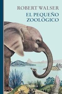 Libro: El pequeño zoológico - Walser, Robert