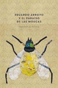 Libro: EDUARDO ARROYO Y EL PARAÍSO DE LAS MOSCAS - Rocco, Fabienne di