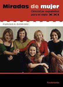 Libro: Miradas de mujer 'cineastas españolas para el siglo XXI' - Zurián, Francsico A.