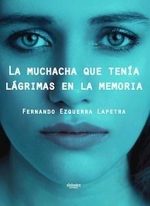 Libro: La muchacha que tenía lágrimas en la memoria - Ezquerra Lapetra, Fernando