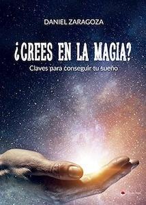 Libro: CREES EN LA MAGIA? Claves para conseguir tu sueño - Zaragoza Martínez, Daniel