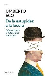 Libro: De la estupidez a la locura - Eco, Umberto