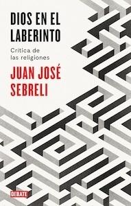 Libro: Dios en el laberinto - Sebreli, Juan Jose