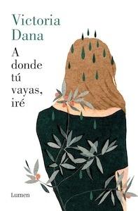 Libro: A donde tú vayas, iré - Victoria Dana