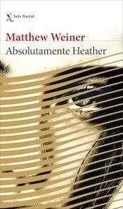 Libro: Absolutamente Heather - Weiner, Matthew