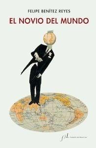 Libro: El novio del mundo - Benitez Reyes, Felipe