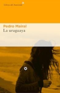 La uruguaya - Mairal, Pedro