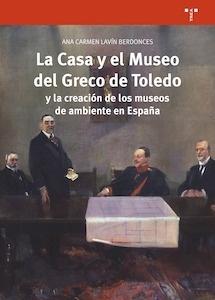Libro: La Casa y el Museo del Greco de Toledo y la creación de los museos de ambiente en España - Lavín Berdonces, Ana Carmen