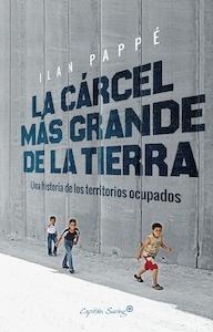 Libro: LA CÁRCEL MÁS GRANDE DE LA TIERRA - Pappe, Ilan