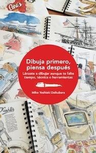 Libro: Dibuja primero, piensa después - Daikubara, Mike Yoshiaki