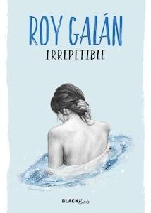 Libro: Irrepetible (Colección  BlackBirds) - Roy Galán