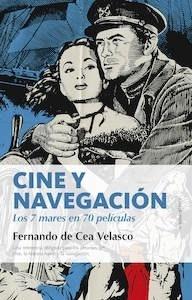 Libro: Cine y navegación. Los siete mares en setenta películas - De Cea Velasco, Fernando