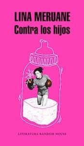 Libro: Contra los hijos - Meruane, Lina