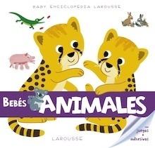 Libro: Baby enciclopedia. Bebés animales - Larousse Editorial