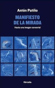 Libro: Manifiesto de la mirada - Patiño Pérez, Antón