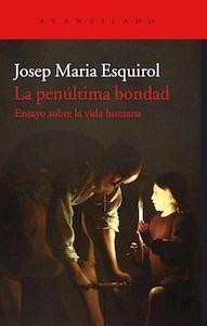 Libro: La penúltima bondad - Esquirol Calaf, Josep Maria