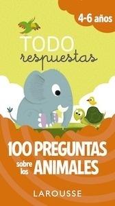 Libro: Todo respuestas. 100 preguntas sobre los animales - Larousse Editorial