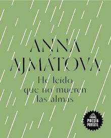 Libro: He leído que no mueren las almas - Ajmatova, Anna