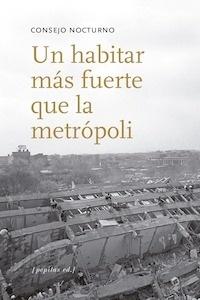 Libro: Un habitar más fuerte que la metrópoli - Consejo Nocturno
