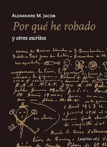 Libro: Por qué he robado - Jacob, Alexandre M.