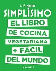 Simplísimo. El libro de cocina vegetariana + fácil del mundo - Mallet, Jean-François