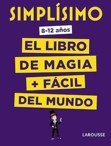 Libro: Simplísimo. El libro de magia más fácil del mundo - Larousse Editorial