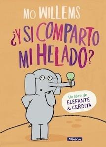 Libro: ¿Y si comparto mi helado? (Un libro de Elefante y Cerdita) - Willems, Mo