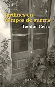 Libro: Jardines en tiempos de guerra - Ceric, Teodor
