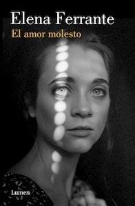 Libro: El amor molesto - Ferrante, Elena