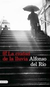 Libro: La ciudad de la lluvia - Río, Alfonso Del