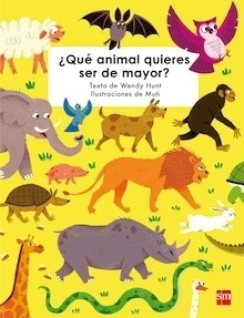 Libro: ¿Qué animal quieres ser de mayor? - Hunt, Wendy
