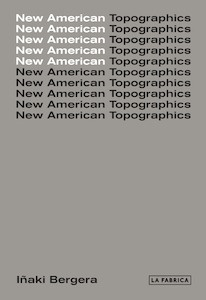 Libro: New American Topographics - Bergera, Iñaki