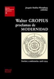 Libro: Walter Gropius. 'Proclamas de modernidad' - Medina Warmburg, Joaquín