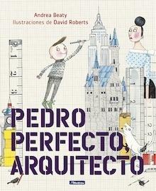 Libro: Pedro Perfecto, arquitecto - Andrea Beaty