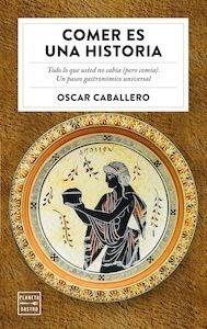 Libro: Comer es una historia. Todo lo que usted no sabía (pero comía). Un paseo gastronómico universal. - Caballero Vidiri, Oscar