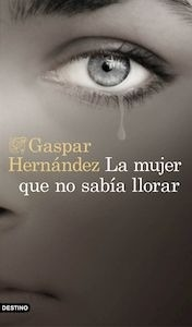 Libro: La mujer que no sabía llorar - Hernandez, Gaspar