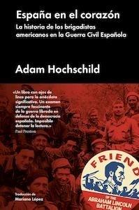 España en el corazón. La historia de los brigadistas americanos en la Guerra Civil Española. - Hochschild, Adam