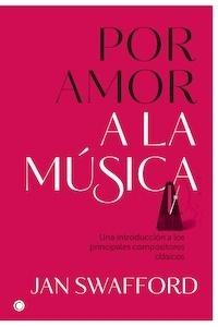 Libro: Por amor a la música - Swafford, Jan
