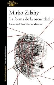 Libro: La forma de la oscuridad (Un caso del comisario Mancini 2) - Zilahy, Mirko