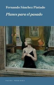 Libro: Planes para el pasado - Sanchez Pintado, Fernando