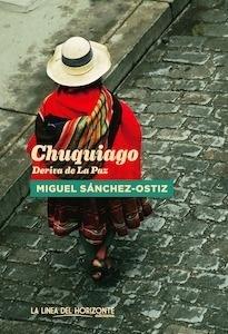 Libro: Chuquiago. 'Deriva de La Paz' - Sanchez-Ostiz, Miguel
