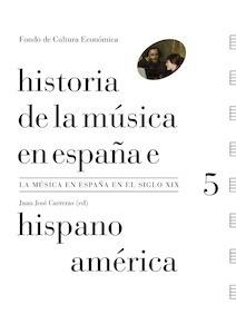 HISTORIA DE LA MUSICA EN ESPAÑA E HISPANOAMERICA Vol.V La música en España en el siglo XIX - Carreras, Juan Jose