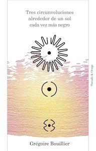 Libro: Tres circunvoluciones alrededor de un sol cada vez más negro - Bouillier, Grégoire
