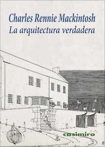 La arquitectura verdadera - Mackintosh, Charles Rennie