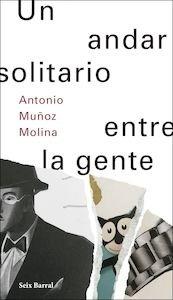 Libro: Un andar solitario entre la gente - Muñoz Molina, Antonio