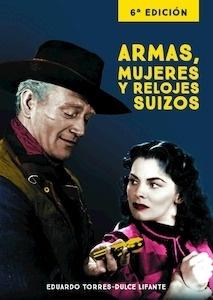 Libro: ARMAS, MUJERES Y RELOJES SUIZOS 6ª EDICION - Torres-Dulce, Eduardo