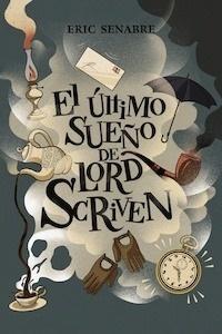 Libro: El último sueño de lord Scriven - Senabre, Eric