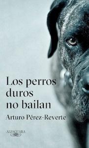 Libro: Los perros duros no bailan - Perez Reverte, Arturo