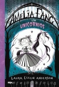 Libro: Amelia Fang 2. Amelia y los unicornios - Anderson, Laura Ellen