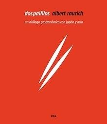 Libro: Dos palillos 'un diálogo gastronómico con Japón y Asia' - Raurich , Albert